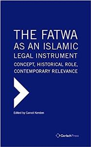 The Fatwa As an Islamic Legal Instrument: Concept, Historical Role, Contemporary Relevance 3 Vol.set.