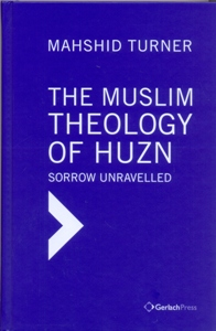 The Muslim Theology of Huzn: Sorrow Unravelled