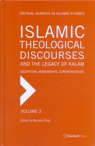 Islamic Theological Discourses and the Legacy of Kalam: Gestation, Movements and Controversies 3 Vol.Set.