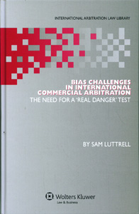 Bias Challenges in International Arbitration: The Need for a 'Real Danger' Test