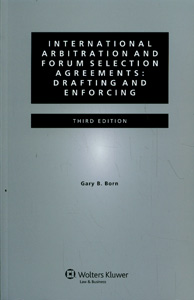 International Arbitration and Forum Selection Agreements: Drafting and Enforcing