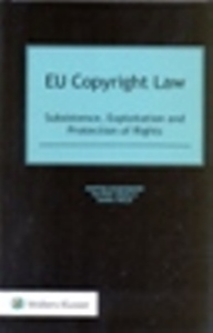 EU Copyright Law: Subsistence, Exploitation and Protection of Rights