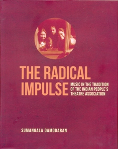 The Radical Impulse Music in the Tradition of the Indian People's Theatre Association