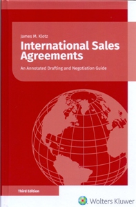 International Sales Agreements: An Annotated Drafting and Negotiation Guide 3Ed.